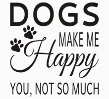 Dogs Make Me Happy. You Not So Much One Piece - Short Sleeve
