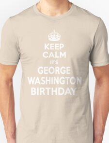Keep Calm It's George Washington's Birthday Unisex T-Shirt