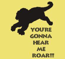 You're Gonna Hear Me Roar!!! by Joe Bolingbroke
