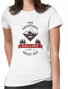 """""""The Mountains Are Calling and I Must Go"""" Graphic Womens Fitted T-Shirt"""