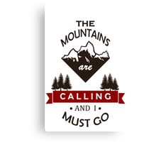 """The Mountains Are Calling and I Must Go"" Graphic Canvas Print"