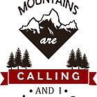"""""""The Mountains Are Calling and I Must Go"""" Graphic by axialdesigns"""