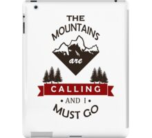 """""""The Mountains Are Calling and I Must Go"""" Graphic iPad Case/Skin"""