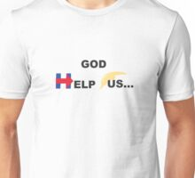God help us... Unisex T-Shirt