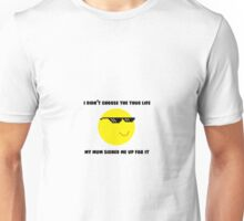 I didn't choose the thug life my mum signed me up for it Unisex T-Shirt