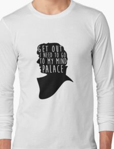 GET OUT I NEED TO GO TO MY MIND PALACE Long Sleeve T-Shirt