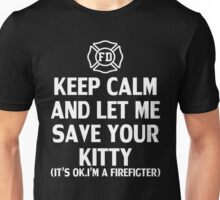 Keep calm and let me save your kitty(it's ok. i'm firefighter) Unisex T-Shirt