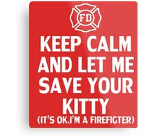 Keep calm and let me save your kitty(it's ok. i'm firefighter) Metal Print