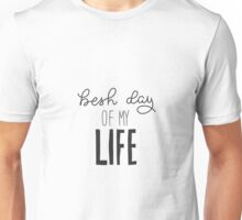 Besh day of my life Unisex T-Shirt