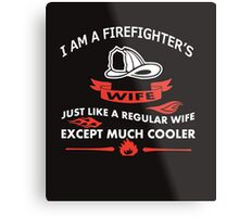 I am firefighter's wife just like a regular wife except much cooler Metal Print