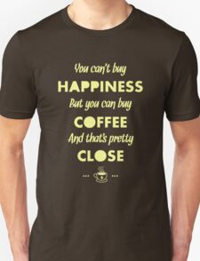 You Can't Buy Happiness But You Can Buy Coffee - Funny Coffee Quote Meme for Men and Women T shirt Unisex T-Shirt