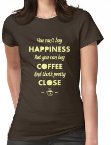 You Can't Buy Happiness But You Can Buy Coffee - Funny Coffee Quote Meme for Men and Women T shirt Womens Fitted T-Shirt