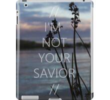 I'm Not Your Savior iPad Case/Skin