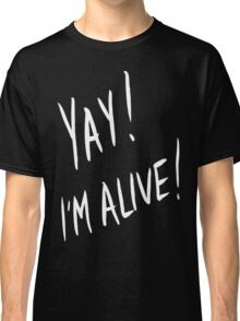 Yay! I'm alive (white) Classic T-Shirt