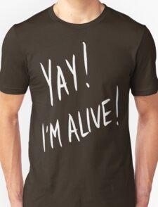 Yay! I'm alive (white) Unisex T-Shirt