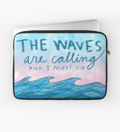 The Waves are Calling and I Must Go Laptop Sleeve