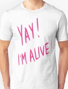 Yay! I'm alive! Enthusiasm unplugged... Unisex T-Shirt