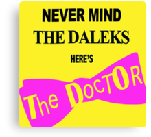 Never Mind The Daleks... Canvas Print