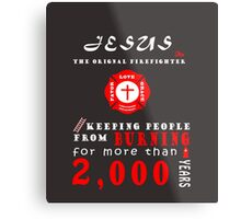 Jesus the original firefighter keeping people from burning for more than 2,000 years Metal Print