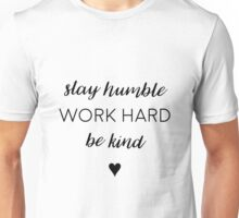 Stay humble, work hard, be kind. Unisex T-Shirt