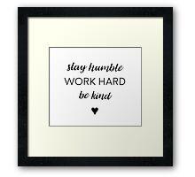 Stay humble, work hard, be kind. Framed Print