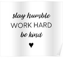Stay humble, work hard, be kind. Poster