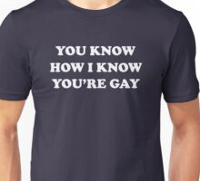 You Know How I Know You're Gay - The 40 Year Old Virgin Unisex T-Shirt