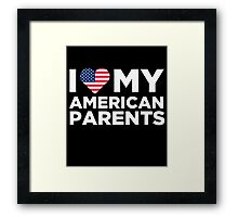 I Love My American Parents Framed Print