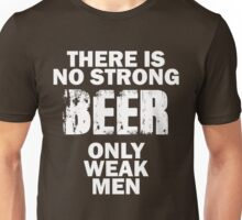Strong Beer, Weak Men Quote Tee Unisex T-Shirt