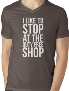 I like to stop at the duty free shop  Mens V-Neck T-Shirt