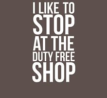 I like to stop at the duty free shop  Unisex T-Shirt