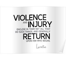 violence and injury return upon him who began - lucretius Poster