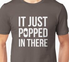 It Just Popped In There Unisex T-Shirt