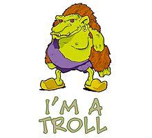 I'm a Troll Photographic Print