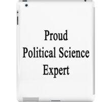 Proud Political Science Expert  iPad Case/Skin