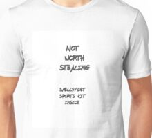 Not Worth Stealing - Sports Kit Inside Unisex T-Shirt