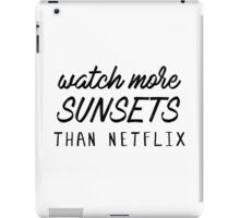 Watch more sunsets than Netflix iPad Case/Skin