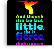 And though she be but little, she is fierce. Canvas Print