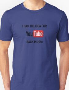 I Had The Idea For Youtube Back in 2010 Unisex T-Shirt