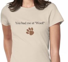 You Had Me At Woof Womens Fitted T-Shirt