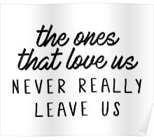 The ones that love us, never really leave us. Poster