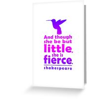And though she be but little, she is fierce. Greeting Card