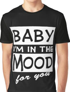[LIMITED EDITION] IM IN THE MOOD FOR YOU Graphic T-Shirt
