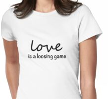 love is a loosing game Womens Fitted T-Shirt