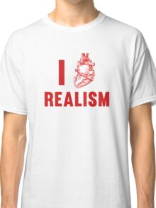 I Love Realism Classic T-Shirt