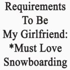 Requirements To Be My Girlfriend: *Must Love Snowboarding  by supernova23