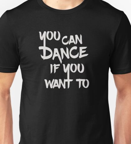You can dance if you want to Unisex T-Shirt