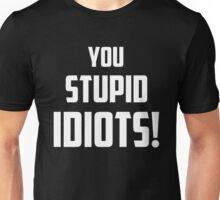 You Stupid Idiots Unisex T-Shirt