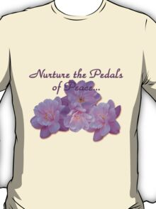 Nurture the Pedals of Peace T-Shirt