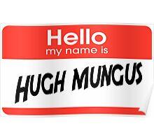Hugh mungus Poster